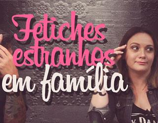 FETICHES-ESTRANHOS-EM-FAMiLIA